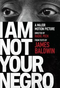 Cover image for film I am Not Your Negro A Major Motion Picture Directed by Raoul Peck from texts by James Baldwin